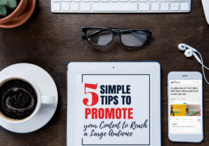 5 Simple Tips to Promote your Content to Reach a Large Audience